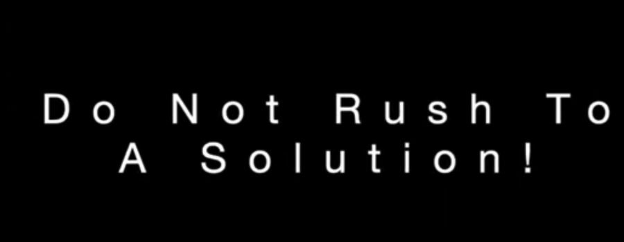 Do Not Rush To A Solution – Leadership Best Practices